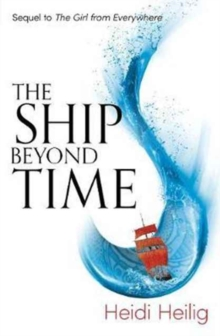 The Ship Beyond Time : The Thrilling Sequel to the Girl from Everywhere, Paperback Book