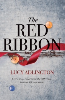 The Red Ribbon : 'Captivates, inspires and ultimately enriches' Heather Morris, author of The Tattooist of Auschwitz, Hardback Book