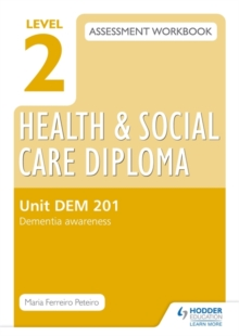 Level 2 Health & Social Care Diploma DEM 201 Assessment Workbook: Dementia Awareness, Paperback / softback Book