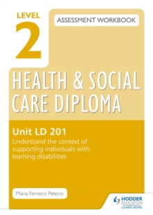 Level 2 Health & Social Care Diploma LD 201 Assessment Workbook: Understand the context of supporting individuals with learning disabilities, Paperback / softback Book