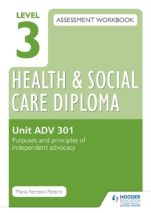 Level 3 Health & Social Care Diploma ADV 301 Assessment Workbook: Purposes and principles of advocacy, Paperback / softback Book