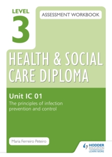 Level 3 Health & Social Care Diploma IC 01 Assessment Workbook: The Principles of infection prevention and control, Paperback / softback Book