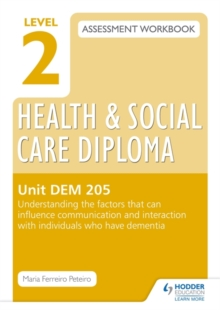 Level 2 Health & Social Care Diploma DEM 205 Assessment Workbook: Understand the factors that can influence communication and interaction with individuals who have dementia, Paperback / softback Book