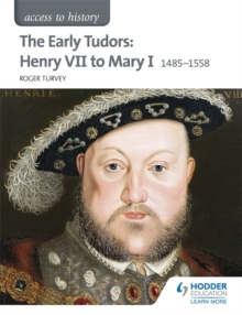 Access to History: The Early Tudors: Henry VII to Mary I 1485-1558, Paperback Book