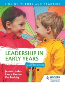 Leadership in Early Years 2nd Edition: Linking Theory and Practice, Paperback / softback Book
