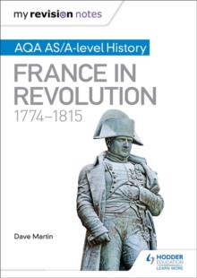My Revision Notes: AQA AS/A-Level History: France in Revolution, 1774-1815, Paperback Book