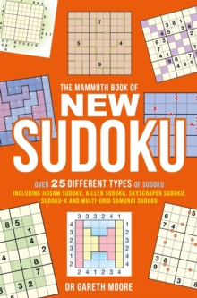 The Mammoth Book of New Sudoku : Over 25 different types of Sudoku, including Jigsaw Sudoku, Killer Sudoku, Skyscraper Sudoku, Sudoku-X and multi-grid Samurai Sudoku, Paperback Book