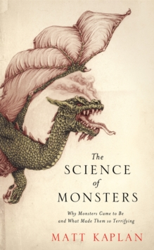 The Science of Monsters : Why Monsters Came to be and What Made Them So Terrifying, Paperback Book