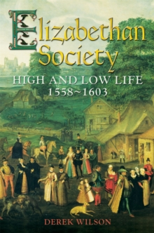 Elizabethan Society : High and Low Life, 1558-1603, Paperback / softback Book
