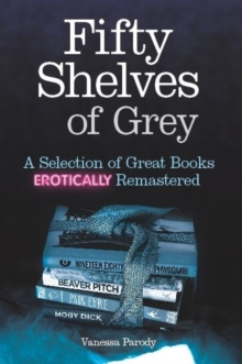 Fifty Shelves of Grey : A Selection of Great Books Erotically Remastered, Hardback Book