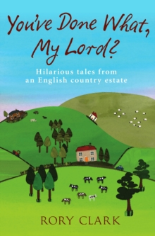 You've Done What, My Lord? : Hilarious tales from a country estate, EPUB eBook
