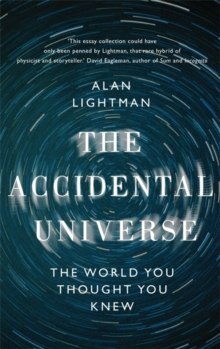 The Accidental Universe : The World You Thought You Knew, Hardback Book