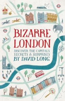 Bizarre London : Discover the Capital's Secrets & Surprises, Hardback Book