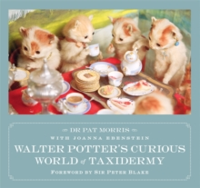 Walter Potter's Curious World of Taxidermy, Hardback Book