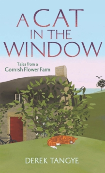 A Cat in the Window : Tales from a Cornish Flower Farm, Paperback / softback Book
