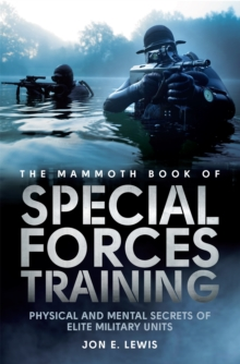 The Mammoth Book Of Special Forces Training : Physical and Mental Secrets of Elite Military Units, Paperback Book