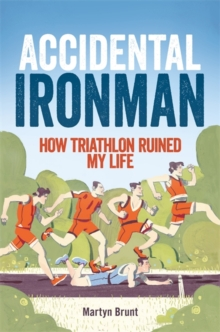 Accidental Ironman : How Triathlon Ruined My Life, Paperback Book