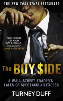 The Buy Side : A Wall Street Trader's Tale of Spectacular Excess, Paperback Book