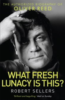 What Fresh Lunacy is This? : The Authorized Biography of Oliver Reed, Paperback Book