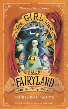 The Girl Who Raced Fairyland All the Way Home, Paperback / softback Book