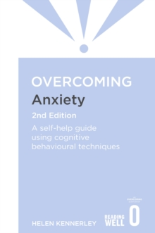 Overcoming Anxiety, 2nd Edition : A self-help guide using cognitive behavioural techniques, EPUB eBook