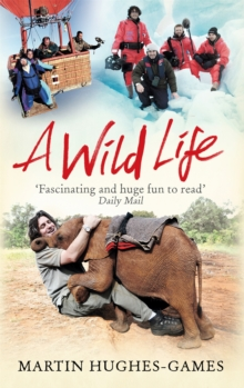 A Wild Life : My Adventures Around the World Filming Wildlife, Paperback / softback Book