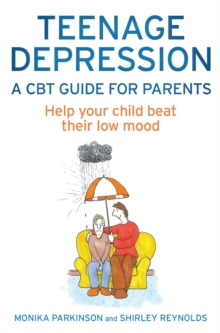 Teenage Depression - A CBT Guide for Parents : Help your child beat their low mood, Paperback Book