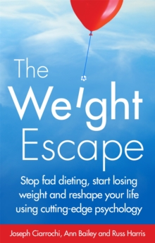 The Weight Escape : Stop Fad Dieting, Start Losing Weight and Reshape Your Life Using Cutting-Edge Psychology, Paperback Book