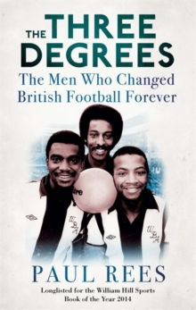 The Three Degrees : The Men Who Changed British Football Forever, Paperback / softback Book