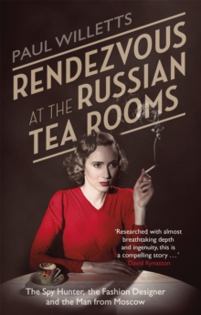 Rendezvous at the Russian Tea Rooms : The Spyhunter, the Fashion Designer & the Man From Moscow, Paperback / softback Book