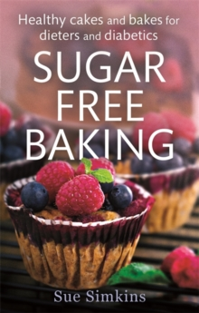 Sugar-Free Baking : Healthy cakes and bakes for dieters and diabetics, Paperback Book