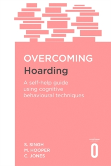 Overcoming Hoarding : A Self-Help Guide Using Cognitive Behavioural Techniques, Paperback Book