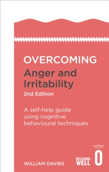 Overcoming Anger and Irritability, 2nd Edition : A self-help guide using cognitive behavioural techniques, Paperback / softback Book