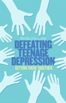 Defeating Teenage Depression : Getting There Together, Paperback Book