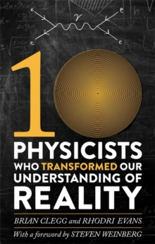 Ten Physicists Who Transformed Our Understanding of Reality, Paperback Book