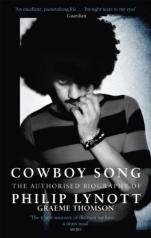 Cowboy Song : The Authorised Biography of Philip Lynott, Paperback / softback Book