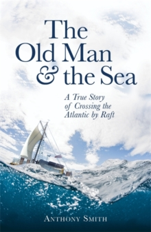 The Old Man and the Sea : A True Story of Crossing the Atlantic by Raft, Paperback Book