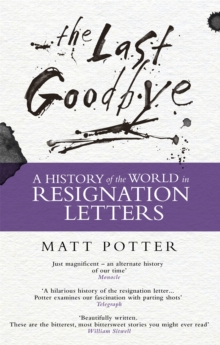 The Last Goodbye : The History of the World in Resignation Letters, Paperback / softback Book
