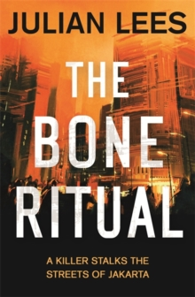 The Bone Ritual : a gripping thriller set in the teeming streets of contemporary Jakarta, Paperback Book