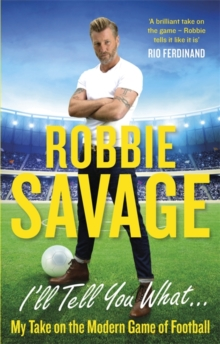 I'll Tell You What... : My Take on the Modern Game of Football, Paperback Book