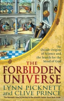 The Forbidden Universe : The Occult Origins of Science and the Search for the Mind of God, Paperback Book