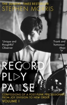 Record Play Pause : Confessions of a Post-Punk Percussionist: the Joy Division Years: Volume I, Paperback / softback Book