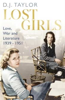 Lost Girls : Love, War and Literature: 1939-51, Paperback / softback Book
