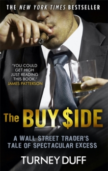 The Buy Side : A Wall Street Trader's Tale of Spectacular Excess, Paperback / softback Book