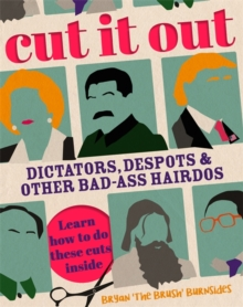 Cut It Out : Dictators, Despots and Other Badass Hairdos, Hardback Book