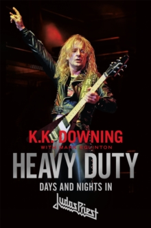 Heavy Duty : Days and Nights in Judas Priest, Paperback / softback Book