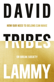 Tribes : How Our Need to Belong Can Make or Break Society, Hardback Book