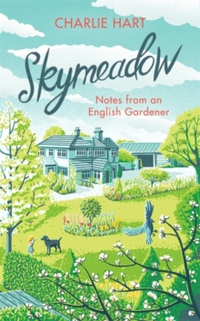 Skymeadow : Notes from an English Gardener, Hardback Book
