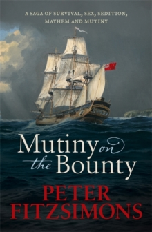 Mutiny on the Bounty : A saga of sex, sedition, mayhem and mutiny, and survival against extraordinary odds, Paperback / softback Book