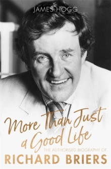 More Than Just A Good Life : The Authorised Biography of Richard Briers, Hardback Book